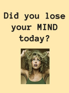 Did you lose your MIND today?